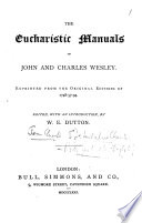 The Eucharistic Manuals Of John And Charles Wesley Reprinted From The Original Editions Of 1748 57 94 Consisting Of A Companion For The Altar Extracted From Thomas Kempis By John Wesley And Hymns On The Lord S Supper By John And Charles Wesley Edited With An Introduction By W E Dutton