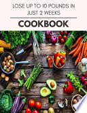 Lose Up To 10 Pounds In Just 2 Weeks Cookbook