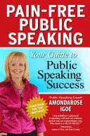 Pain-Free Public Speaking: Your Guide to Public Speaking Success