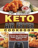 The Essential Keto Air Fryer Cookbook  Low Carb  High Fat Keto Friendly Recipes for Health and Rapid Weight Loss