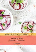 Meals Without Meat A Guide For Vegan Vegetarian Pescatarian Pollotarian Flexitarian Diets