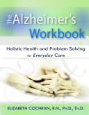 Alzheimer's Workbook, Holistic Health and Problem Solving for Everyday Care