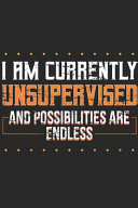 I Am Currently Unsupervised and Possibilities Are Endless