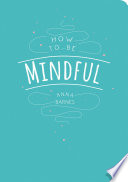 How to Be Mindful