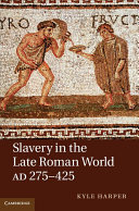 Slavery in the Late Roman World, AD 275–425