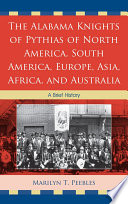 Read Online The Alabama Knights of Pythias of North America, South America, Europe, Asia, Africa, and Australia Epub