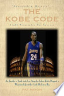 The Kobe Code  Eight Principles For Success    An Insider s Look Into Los Angeles Laker Kobe Bryant s Warrior Life   the Code He Lives By
