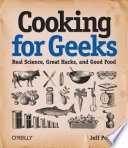 """Cooking for Geeks: Real Science, Great Hacks, and Good Food"" by Jeff Potter"
