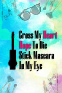 Cross My Heart Hope to Die Stick Mascara to My Eye: Blank Lined Notebook Journal Diary Composition Notepad 120 Pages 6x9 Paperback ( Makeup )