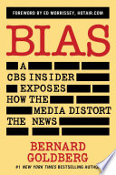 """Bias: A CBS Insider Exposes How the Media Distort the News"" by Bernard Goldberg, Ed Morrissey"