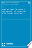 Small, but Smart? The Structural and Functional Professionalization of the Slovenian Armed Forces