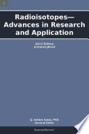 Radioisotopes   Advances in Research and Application  2013 Edition
