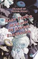 Dramas of Victor Hugo  Mary Tudor  Marion de Lorme  Esmeralda Book