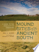 Mound Sites of the Ancient South  : A Guide to the Mississippian Chiefdoms