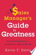The Sales Manager s Guide to Greatness
