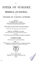 A System of Surgery  Theoretical and Practical  General pathology  Morbid processes  Injuries in general  Complications of injuries  Injuries of regions  1881