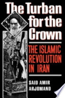 """The Turban for the Crown: The Islamic Revolution in Iran"" by Said Amir Arjomand"