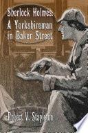 Sherlock Holmes  A Yorkshireman In Baker Street