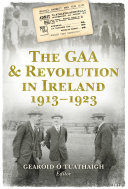 The GAA and Revolution in Ireland 1913   1923