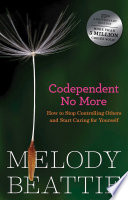 """""""Codependent No More: How to Stop Controlling Others and Start Caring for Yourself"""" by Melody Beattie"""