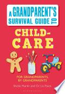 Grandparent s Survival Guide to Child Care