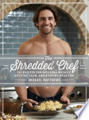 """The Shredded Chef: 120 Recipes for Building Muscle, Getting Lean, and Staying Healthy"" by Michael Matthews"