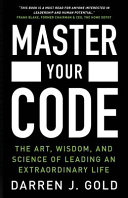 Master Your Code  The Art  Wisdom  and Science of Leading an Extraordinary Life