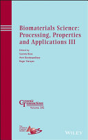 Biomaterials Science: Processing, Properties and Applications III