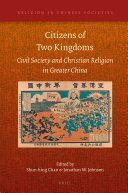 Citizens of Two Kingdoms  Civil Society and Christian Religion in Greater China