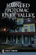 Haunted Potomac River Valley