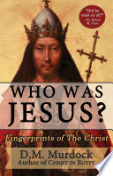 """Who Was Jesus?: Fingerprints of the Christ"" by D. M. Murdock"