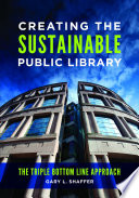 Creating the Sustainable Public Library  The Triple Bottom Line Approach