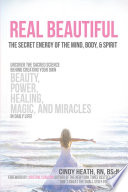 REAL Beautiful The Secret Energy of the Mind, Body, and Spirit