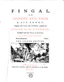 Fingal, an Ancient Epic Poem, in Six Books : Together with Several Other Poems, Composed by Ossian the Son of Fingal. Translated from the Galic Language by James Macpherson. The Second Edition