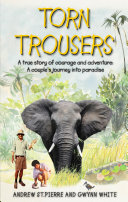Torn Trousers  A True Story of Courage and Adventure  How A Couple Sacrificed Everything To Escape to Paradise