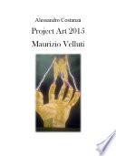 Project Art 2015 - Maurizio Velluti