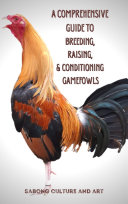 A Comprehensive Guide to Breeding  Raising    Conditioning Gamefowls