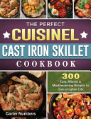 The Perfect Cuisinel Cast Iron Skillet Cookbook Book PDF