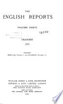 The English Reports  Chancery  including collateral reports   1557 1865