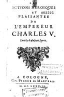 La vie et les actions héroïques et plaisantes de l'invincible empereur Charles V