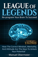 League of Legends   Re Program Your Brain to Succeed