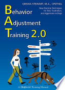 """BEHAVIOR ADJUSTMENT TRAINING 2.0: NEW PRACTICAL TECHNIQUES FOR FEAR, FRUSTRATION, AND AGGRESSION"" by Grisha Stewart, M.A., CPDT-KA"
