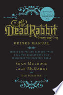"""The Dead Rabbit Drinks Manual: Secret Recipes and Barroom Tales from Two Belfast Boys Who Conquered the Cocktail World"" by Sean Muldoon, Jack McGarry, Ben Schaffer"
