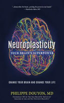 Neuroplasticity  Your Brain s Superpower  Change Your Brain and Change Your Life