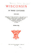 Wisconsin in Three Centuries  1634 1905