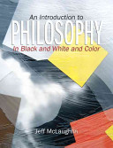 An Introduction To Philosophy In Black And White And Color