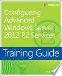 Training Guide Configuring Advanced Windows Server 2012 R2 Services Mcsa