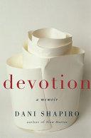 Devotion : a memoir / Dani Shapiro.