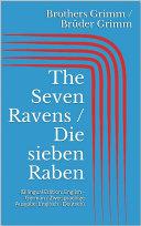 The Seven Ravens / Die sieben Raben (Bilingual Edition: English - German / Zweisprachige Ausgabe: Englisch - Deutsch)