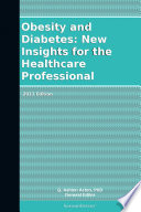Obesity and Diabetes  New Insights for the Healthcare Professional  2011 Edition